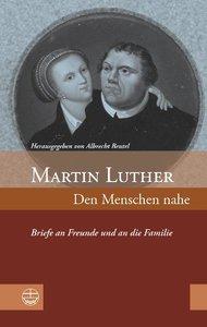 Martin Luther: Den Menschen nahe