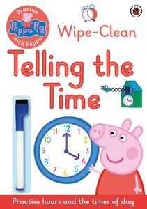Peppa Pig: Practise With Peppa: Wipe Clean Telling the Time