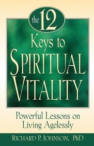 The 12 Keys to Spiritual Vitality: Powerful Lessons on Living Ag