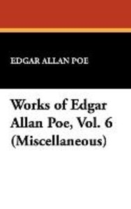 Works of Edgar Allan Poe, Vol. 6 (Miscellaneous)