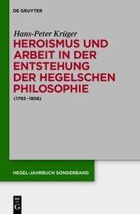 Heroismus und Arbeit in der Entstehung der Hegelschen Philosophi