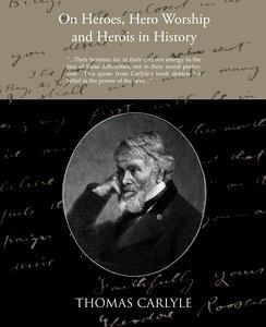 On Heroes Hero Worship and Herois in History
