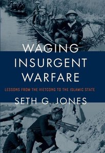 Waging Insurgent Warfare: Lessons from the Vietcong to the Islam