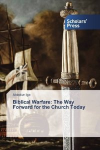 Biblical Warfare: The Way Forward for the Church Today