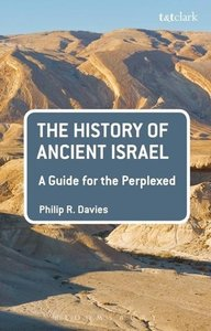 The History of Ancient Israel: A Guide for the Perplexed