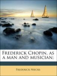Frederick Chopin, as a man and musician;