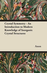 Crystal Symmetry - An Introduction to Modern Knowledge of Inorga