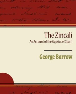 The Zincali An Account of the Gypsies of Spain