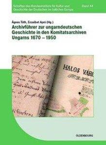Archivführer zur ungarndeutschen Geschichte in den Komitatsarchi