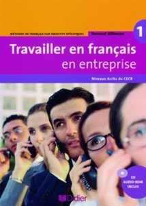 Travailler en français en entreprise. Niveau A1/A2. Livre élève