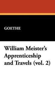 William Meister's Apprenticeship and Travels (Vol. 2)