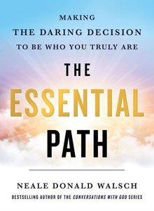 The Essential Path: Making the Daring Decision to Be Who You Tru