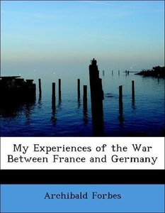 My Experiences of the War Between France and Germany