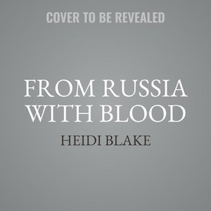 From Russia with Blood: The Kremlin\'s Ruthless Assassination Pr