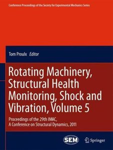 Rotating Machinery, Structural Health Monitoring, Shock and Vibr