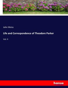 Life and Correspondence of Theodore Parker