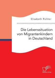 Die Lebenssituation von Migrantenkindern in Deutschland