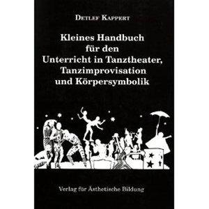 Kleines Handbuch für den Unterricht in Tanztheater, Tanzimprovis