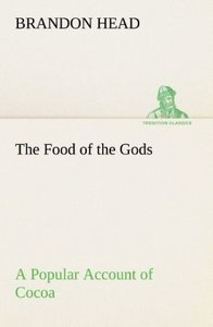 The Food of the Gods A Popular Account of Cocoa