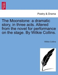 The Moonstone: a dramatic story, in three acts. Altered from the