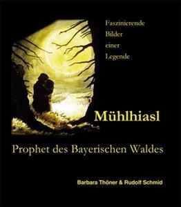 Mühlhiasl - Prophet des Bayerischen Waldes