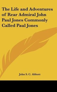 The Life and Adventures of Rear Admiral John Paul Jones Commonly