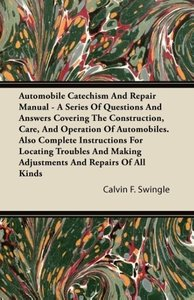 Automobile Catechism And Repair Manual - A Series Of Questions A
