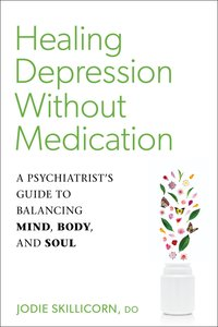 Healing Depression Without Medication: A Psychiatrist\'s Guide t