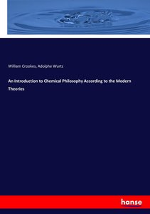An Introduction to Chemical Philosophy According to the Modern T