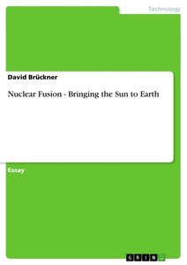 Nuclear Fusion - Bringing the Sun to Earth
