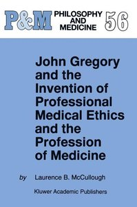 John Gregory and the Invention of Professional Medical Ethics an