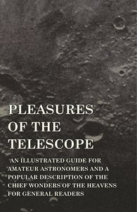 Pleasures of the Telescope - An Illustrated Guide for Amateur As
