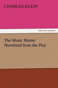 The Music Master Novelized from the Play