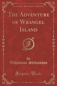 The Adventure of Wrangel Island (Classic Reprint)