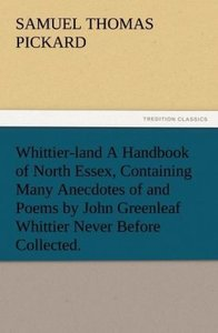 Whittier-land A Handbook of North Essex, Containing Many Anecdot