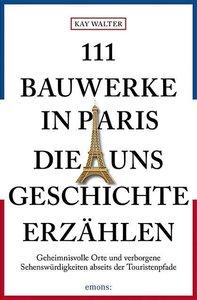 111 Bauwerke in Paris, die uns Geschichte erzählen