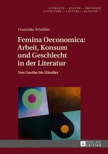 Femina Oeconomica: Arbeit, Konsum und Geschlecht in der Literatu