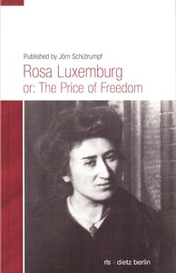 Rosa Luxemburg or: The Price of Freedom