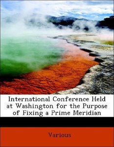 International Conference Held at Washington for the Purpose of F