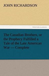 The Canadian Brothers, or the Prophecy Fulfilled a Tale of the L
