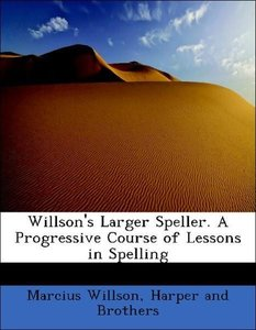 Willson's Larger Speller. A Progressive Course of Lessons in Spe