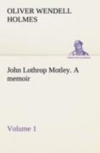 John Lothrop Motley. a memoir - Volume 1