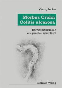 Morbus Crohn, Colitis Ulcerosa. Darmerkrankungen aus ganzheitlic