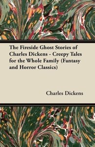 The Fireside Ghost Stories of Charles Dickens - Creepy Tales for