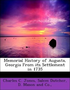 Memorial History of Augusta, Georgia From its Settlement in 1735