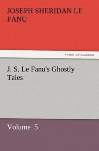 J. S. Le Fanu's Ghostly Tales