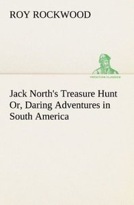 Jack North's Treasure Hunt Or, Daring Adventures in South Americ