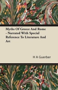 Myths of Greece and Rome - Narrated with Special Reference to Li