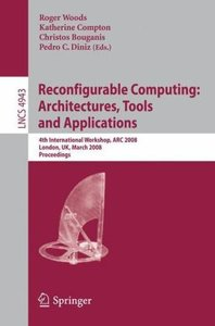 Reconfigurable Computing: Architecture, Tools and Applications