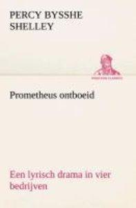 Prometheus ontboeid Een lyrisch drama in vier bedrijven